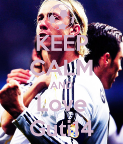Poster: KEEP CALM AND Love Guti14