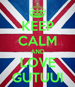 Poster: KEEP CALM AND LOVE GUTUUI
