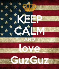 Poster: KEEP CALM AND love GuzGuz