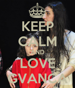 Poster: KEEP CALM AND LOVE GVANCA