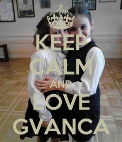 Poster: KEEP CALM AND LOVE GVANCA