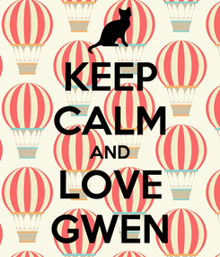 Poster: KEEP CALM AND LOVE GWEN