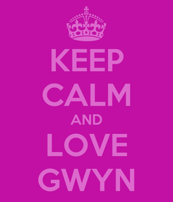 Poster: KEEP CALM AND LOVE GWYN