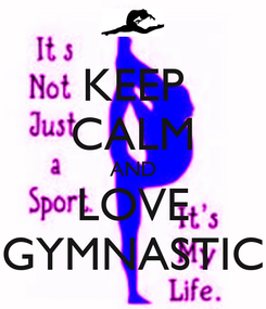 Poster: KEEP CALM AND LOVE GYMNASTIC