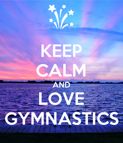 Poster: KEEP CALM AND LOVE GYMNASTICS