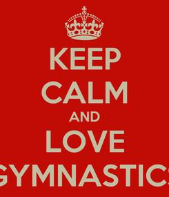 Poster: KEEP CALM AND LOVE GYMNASTICS