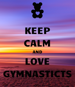 Poster: KEEP CALM AND LOVE GYMNASTICTS