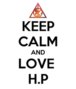 Poster: KEEP CALM AND LOVE  H.P