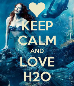 Poster: KEEP CALM AND LOVE H2O