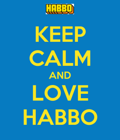 Poster: KEEP CALM AND LOVE HABBO