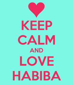Poster: KEEP CALM AND LOVE HABIBA