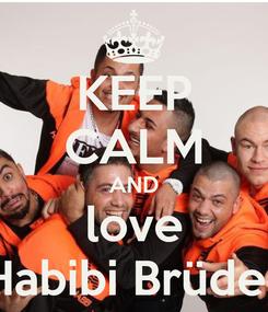 Poster: KEEP CALM AND love Habibi Brüder