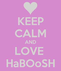 Poster: KEEP CALM AND LOVE  HaBOoSH