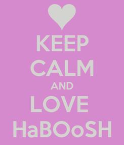 Poster: KEEP CALM AND LOVE  HaBOoSH