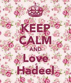 Poster: KEEP CALM AND Love Hadeel
