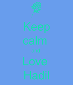 Poster: Keep calm  and  Love  Hadil