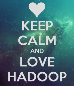 Poster: KEEP CALM AND LOVE HADOOP