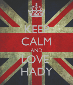 Poster: KEEP CALM AND LOVE  HADY