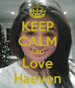 Poster: KEEP CALM AND Love Haeven