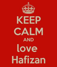 Poster: KEEP CALM AND love  Hafizan