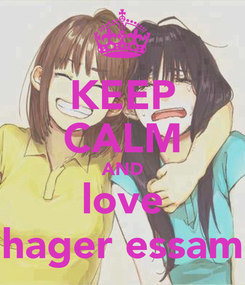 Poster: KEEP CALM AND love hager essam