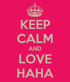 Poster: KEEP CALM AND LOVE HAHA