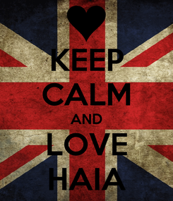 Poster: KEEP CALM AND LOVE HAIA