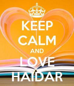 Poster: KEEP CALM AND LOVE HAIDAR