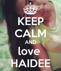 Poster: KEEP CALM AND love  HAIDEE