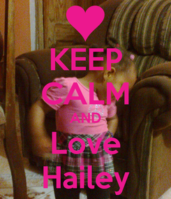 Poster: KEEP CALM AND Love Hailey