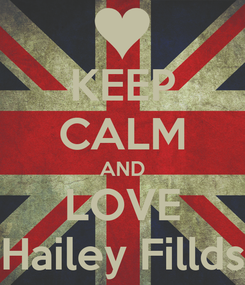 Poster: KEEP CALM AND LOVE Hailey Fillds