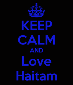 Poster: KEEP CALM AND Love Haitam
