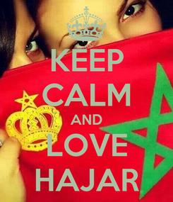 Poster: KEEP CALM AND LOVE HAJAR