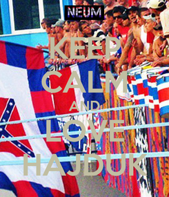 Poster: KEEP CALM AND LOVE HAJDUK