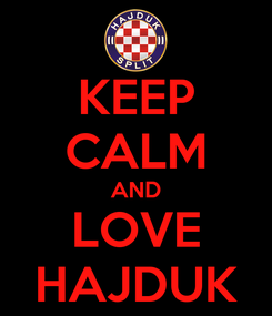 Poster: KEEP CALM AND LOVE HAJDUK