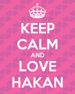 Poster: KEEP CALM AND LOVE HAKAN