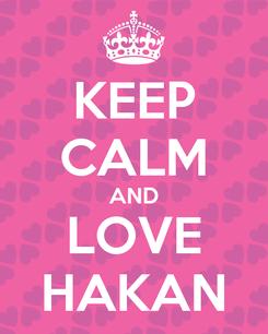 Poster: KEEP CALM AND LOVE HAKAN