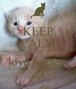 Poster: KEEP CALM AND love hakiem <3