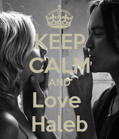 Poster: KEEP CALM AND Love  Haleb