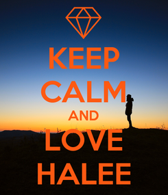 Poster: KEEP CALM AND LOVE HALEE