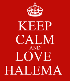 Poster: KEEP CALM AND LOVE  HALEMA