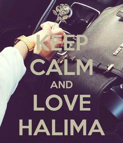 Poster: KEEP CALM AND LOVE HALIMA