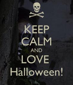 Poster: KEEP CALM AND LOVE  Halloween!