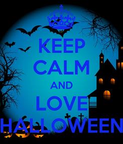 Poster: KEEP CALM AND LOVE HALLOWEEN