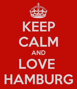 Poster: KEEP CALM AND LOVE  HAMBURG