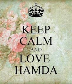 Poster: KEEP CALM AND LOVE  HAMDA