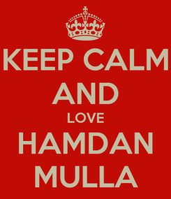 Poster: KEEP CALM AND LOVE HAMDAN MULLA