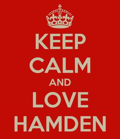 Poster: KEEP CALM AND LOVE HAMDEN