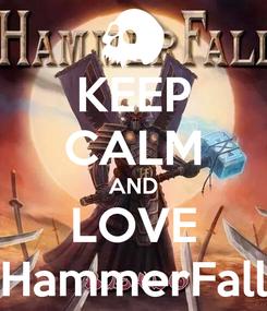 Poster: KEEP CALM AND LOVE HammerFall