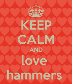 Poster: KEEP CALM AND love  hammers